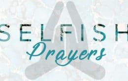 Selfish Prayers